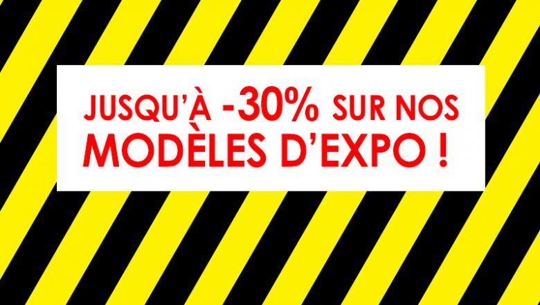 Jusqu'à -30% sur tous nos modèles d'exposition !